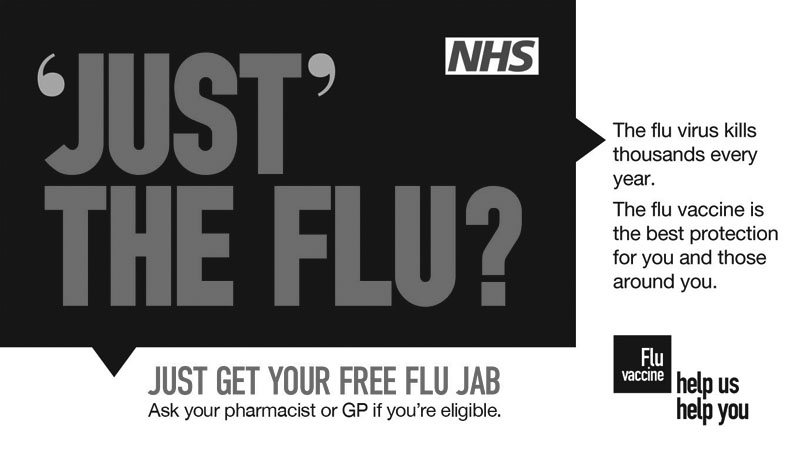 Get your free Flu jab. Ask your pharmacist or GP if you're eligible.